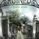 YA Appreciation Month Ghost Day: Ruined by Paula Morris & A Certain Slant of Light by Laura Whitcomb