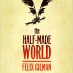 Smugglivus 2010 Book Review: <em>The Half-Made World</em> by Felix Gilman