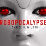 Book Review: <em>Robopocalypse</em> by Daniel H. Wilson