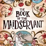Book Review: <i>The Book of the Maidservant</i> by Rebecca Barnhouse