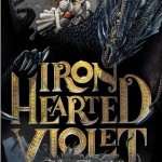 Joint Review: <i>Iron Hearted Violet</i> by Kelly Barnhill
