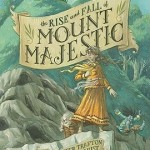 Book Review: <i> The Rise and Fall of Mount Majestic</i> by Jennifer Trafton / Illustrated by Brett Helquist