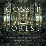 The (Nonfiction) Dare: <i>Gossip from the Forest – The Tangled Roots of Our Forests and Fairytales</i> by Sara Maitland