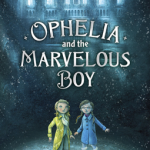 Book Review: <i>Ophelia and the Marvelous Boy</i> by Karen Foxlee