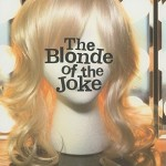 Contemporary YA Round-up: <i>The Blonde of the Joke</i> by Bennett Madison & <i>Wise Young Fool</i> by Sean Beaudoin