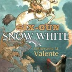 Over at Kirkus: <i>Six-Gun Snow White</i> by Catherynne M Valente