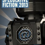 Speculative Fiction 2013: OUT NOW! (And a giveaway!)