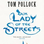 "<i>Our Lady of the Streets</i>: Tom Pollock on ""Getting By With a Little Help…"""